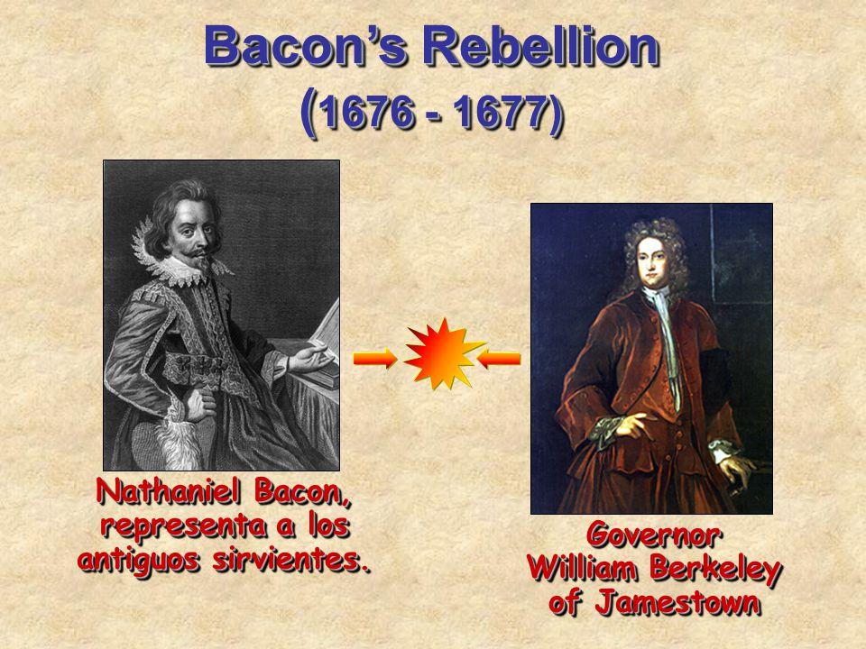Bacon's Rebellion ( 1676 - 1677) Nathaniel Bacon, representa a los antiguos sirvientes. Governor William Berkeley of Jamestown