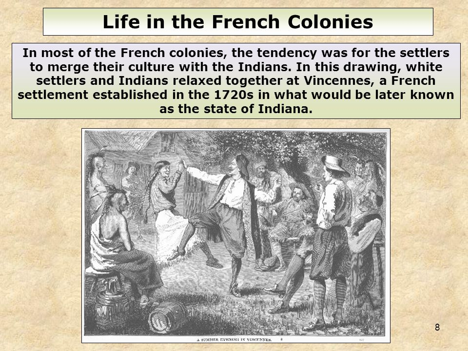 8 In most of the French colonies, the tendency was for the settlers to merge their culture with the Indians. In this drawing, white settlers and India