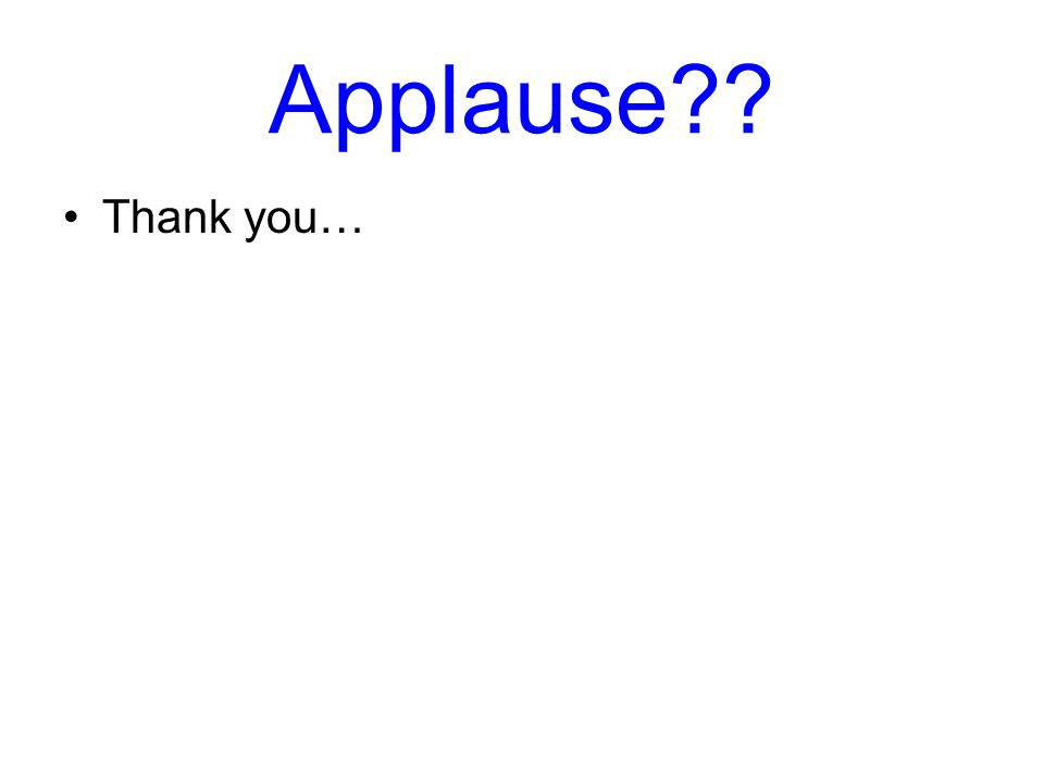 Applause Thank you…