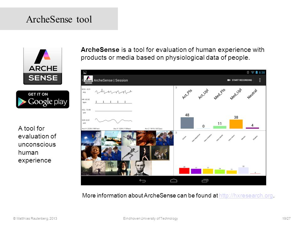 More information about ArcheSense can be found at http://hxresearch.org.http://hxresearch.org ArcheSense is a tool for evaluation of human experience with products or media based on physiological data of people.