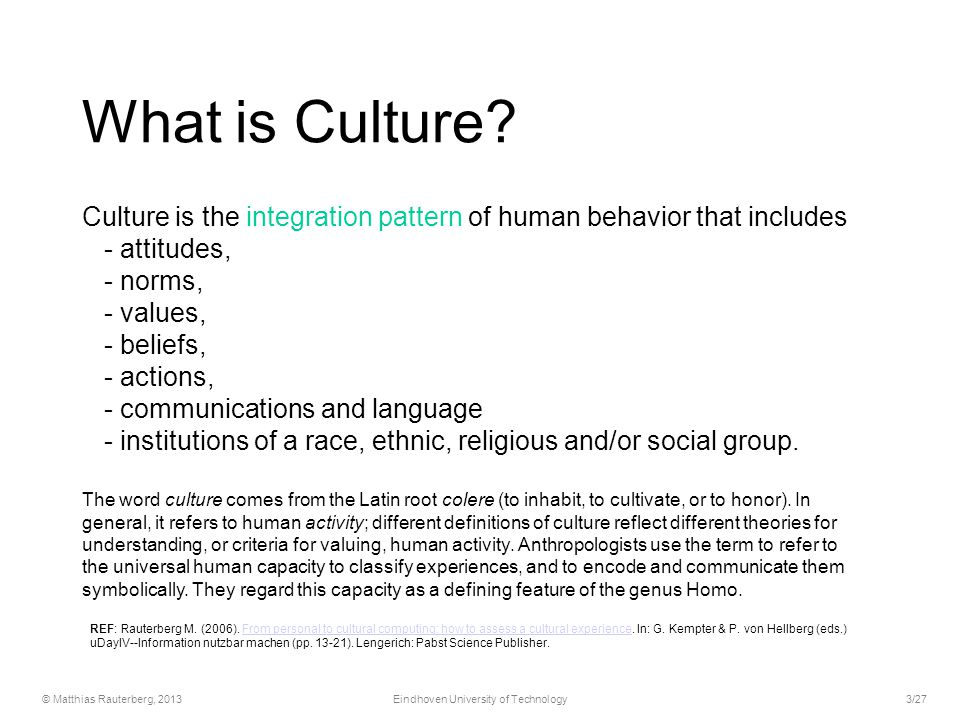What is Culture? Culture is the integration pattern of human behavior that includes - attitudes, - norms, - values, - beliefs, - actions, - communicat