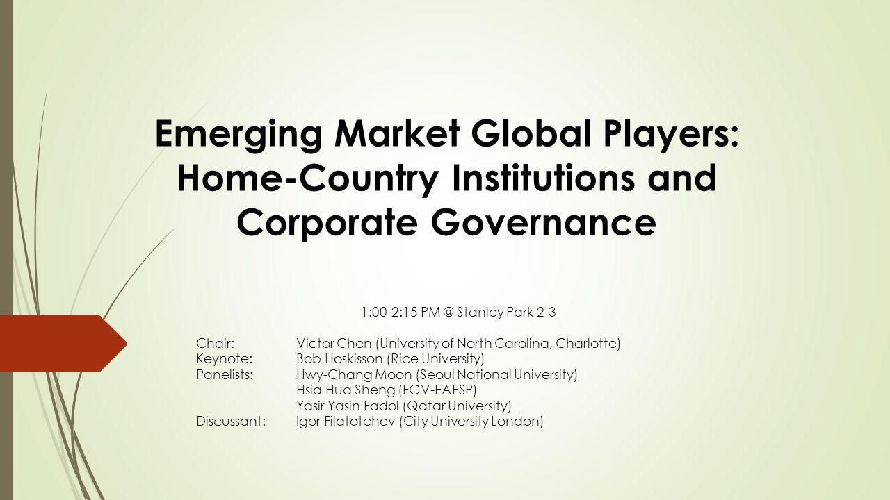 Economic and Regulatory Institutions Firms Corporate Governance Other constituencies (e.g., shareholders, employees, and outside stakeholders) Global Strategies