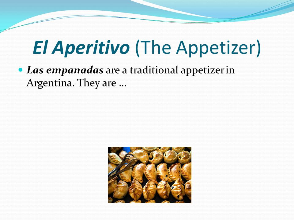 El Aperitivo (The Appetizer) Las empanadas are a traditional appetizer in Argentina. They are …