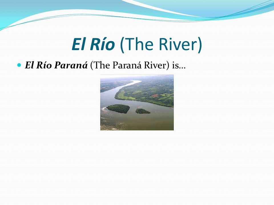 El Río (The River) El Río Paraná (The Paraná River) is…