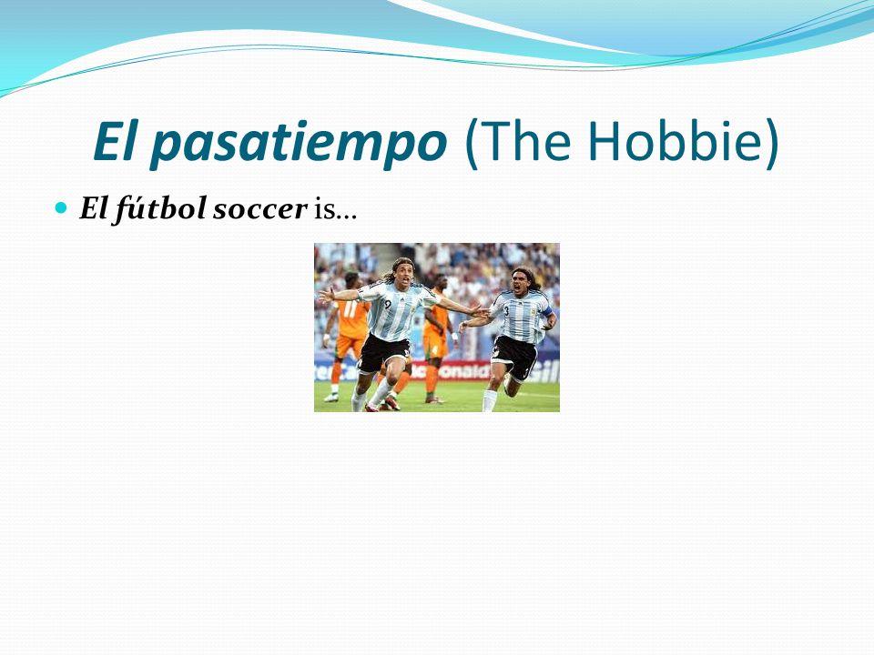 El pasatiempo (The Hobbie) El fútbol soccer is…