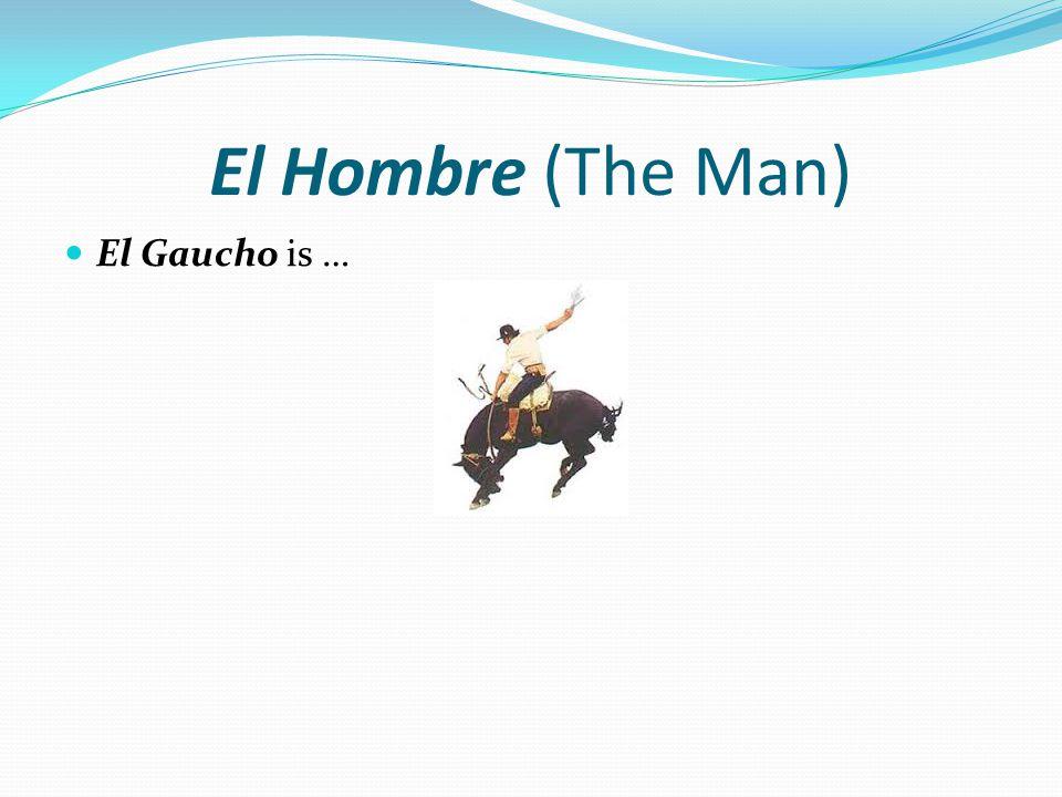 El Hombre (The Man) El Gaucho is …