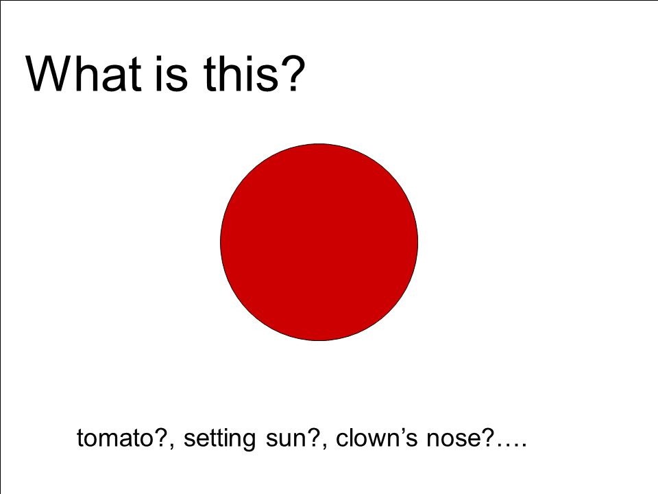 What is this tomato , setting sun , clown's nose ….