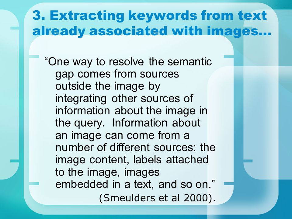 Extracting keywords from text already associated with images… Images are often accompanied by, or associated with, collateral text, e.g.
