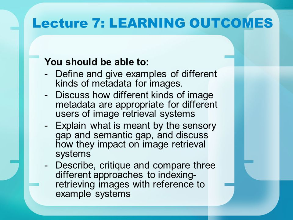 Lecture 7: LEARNING OUTCOMES You should be able to: -Define and give examples of different kinds of metadata for images.