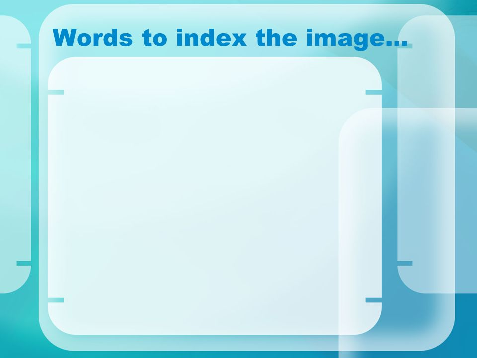 Words to index the image…