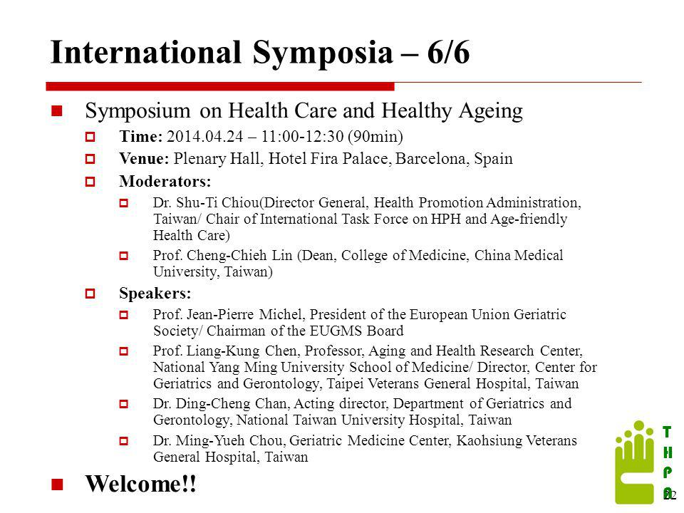 THPATHPA International Symposia – 6/6 Symposium on Health Care and Healthy Ageing  Time: 2014.04.24 – 11:00-12:30 (90min)  Venue: Plenary Hall, Hotel Fira Palace, Barcelona, Spain  Moderators:  Dr.