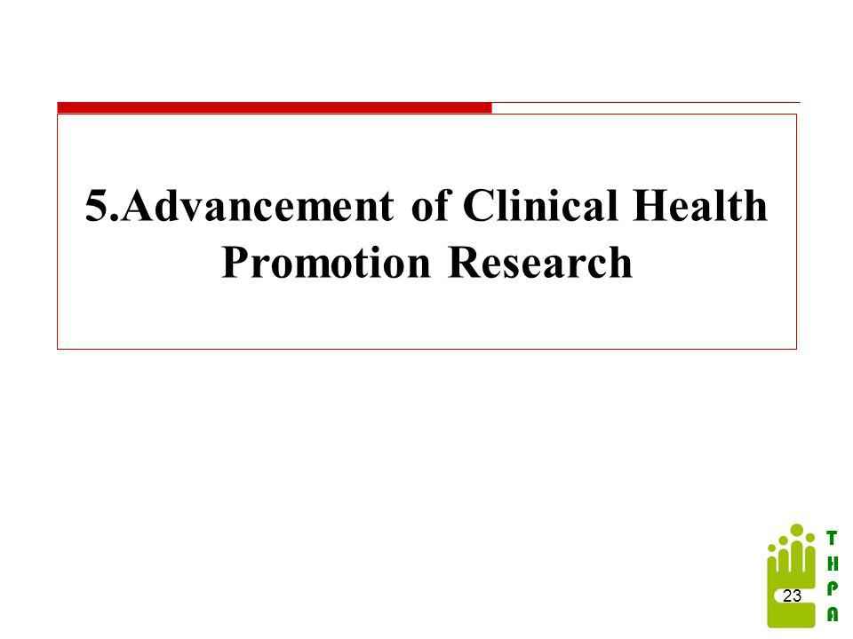 THPATHPA 5.Advancement of Clinical Health Promotion Research 23