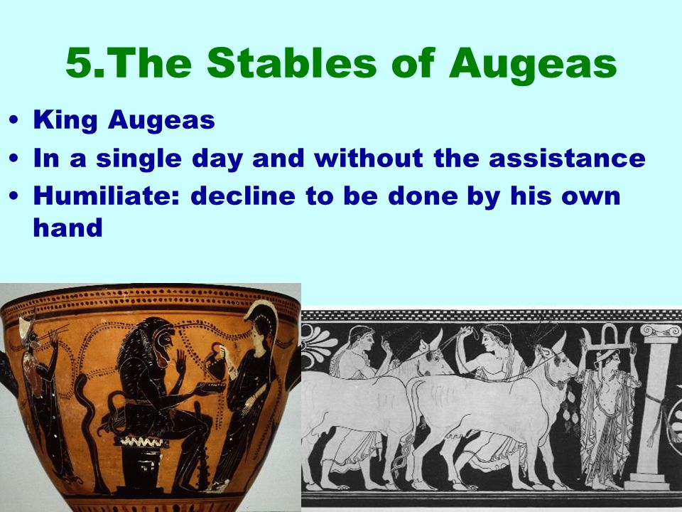 5.The Stables of Augeas King Augeas In a single day and without the assistance Humiliate: decline to be done by his own hand