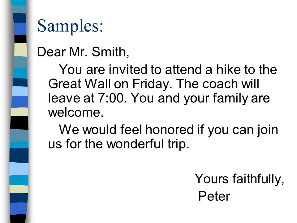 Samples: Dear Mr. Smith, You are invited to attend a hike to the Great Wall on Friday.