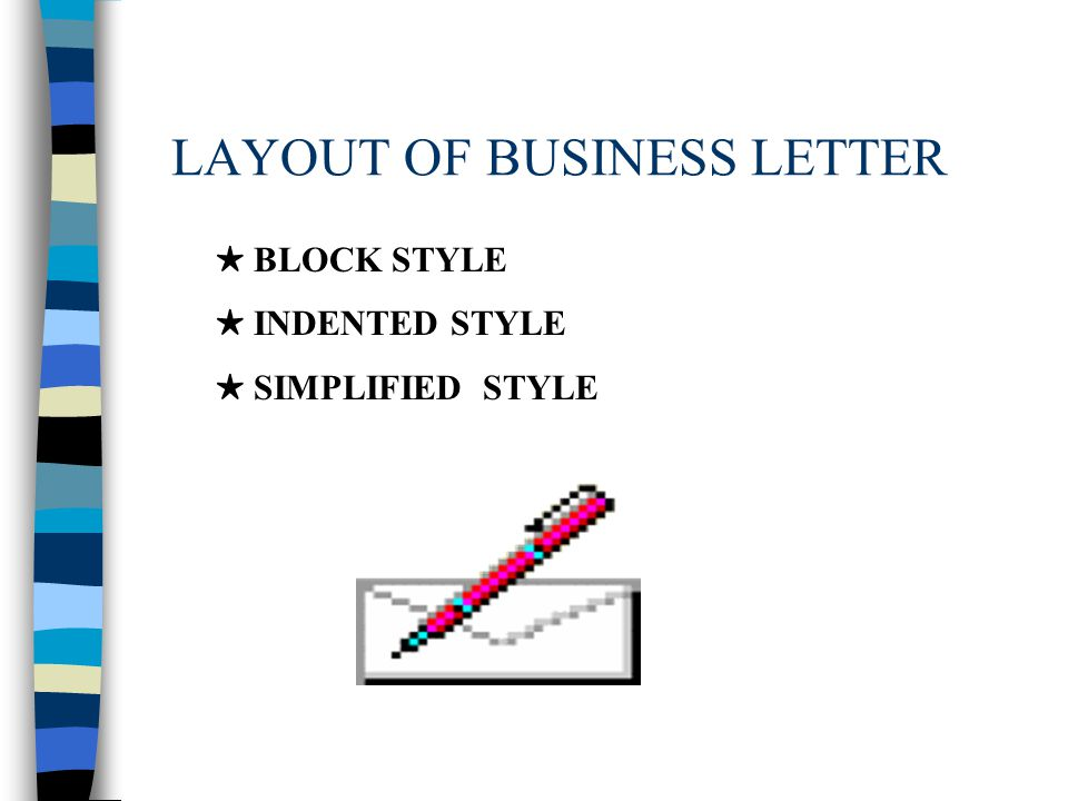 LAYOUT OF BUSINESS LETTER ★ BLOCK STYLE ★ INDENTED STYLE ★ SIMPLIFIED STYLE