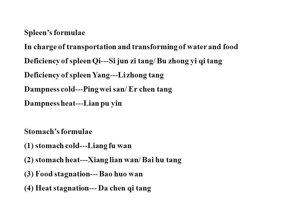 Spleen's formulae In charge of transportation and transforming of water and food Deficiency of spleen Qi---Si jun zi tang/ Bu zhong yi qi tang Deficie