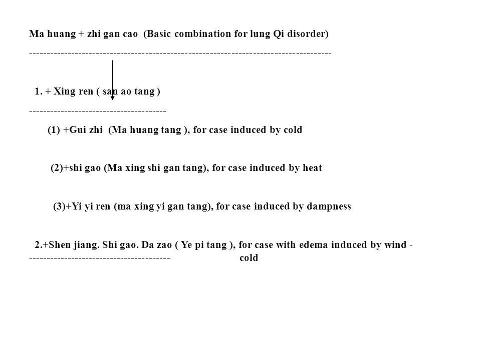 Ma huang + zhi gan cao (Basic combination for lung Qi disorder) ------------------------------------------------------------------------------------- 1.