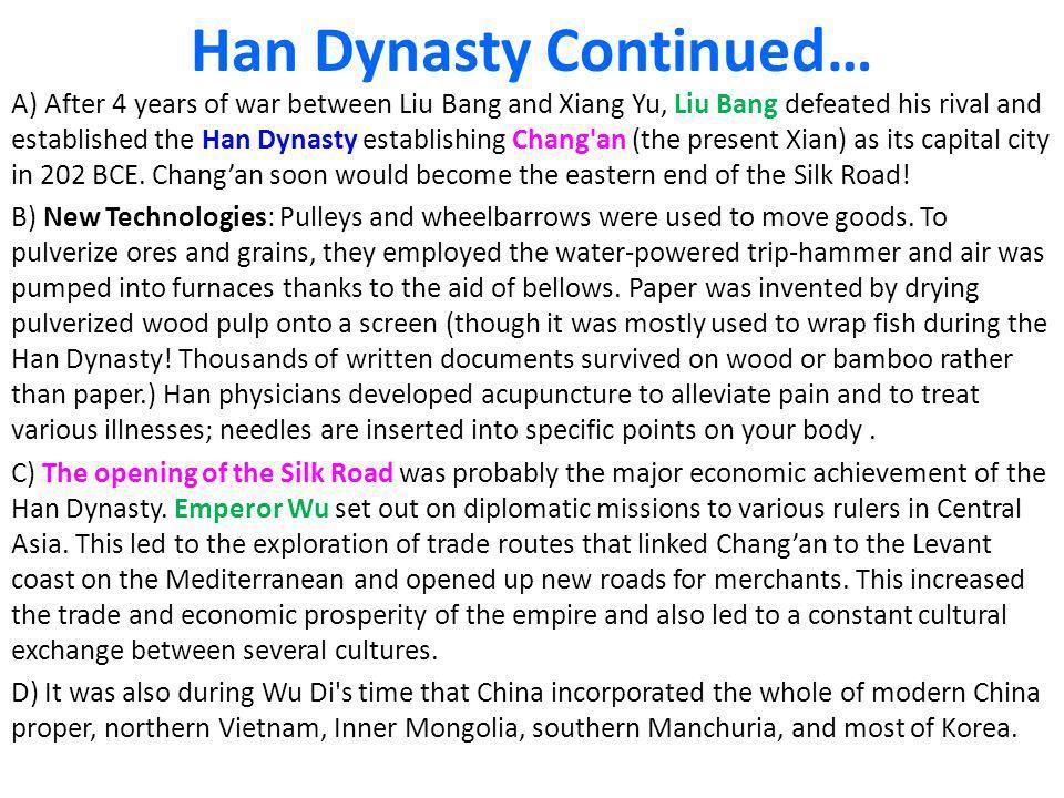 Han Dynasty Continued… A) After 4 years of war between Liu Bang and Xiang Yu, Liu Bang defeated his rival and established the Han Dynasty establishing