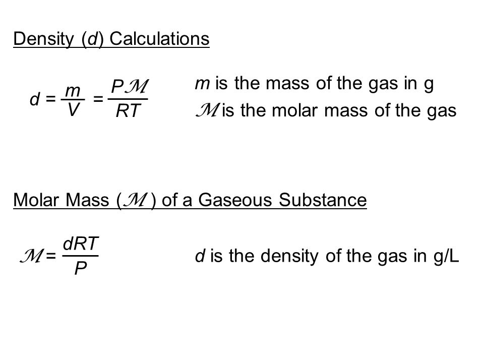 Density (d) Calculations d = m V = PMPM RT m is the mass of the gas in g M is the molar mass of the gas Molar Mass ( M ) of a Gaseous Substance dRT P