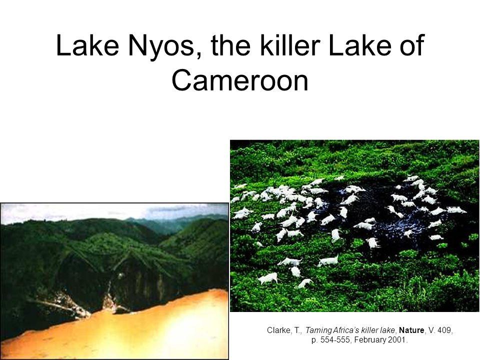 Lake Nyos, the killer Lake of Cameroon Clarke, T., Taming Africa's killer lake, Nature, V. 409, p. 554-555, February 2001.