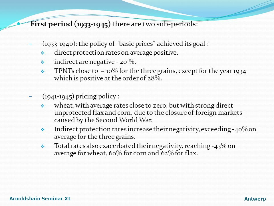 First period (1933-1945) there are two sub-periods: – (1933-1940): the policy of basic prices achieved its goal :  direct protection rates on average positive.