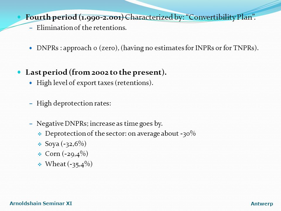 "Fourth period (1.990-2.001) Characterized by: ""Convertibility Plan"". – Elimination of the retentions. DNPRs : approach 0 (zero), (having no estimates"