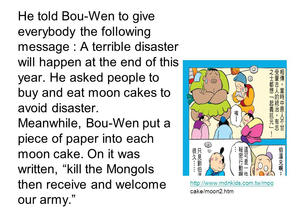 He told Bou-Wen to give everybody the following message : A terrible disaster will happen at the end of this year. He asked people to buy and eat moon