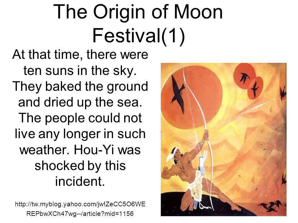 The Origin of Moon Festival(1) At that time, there were ten suns in the sky. They baked the ground and dried up the sea. The people could not live any