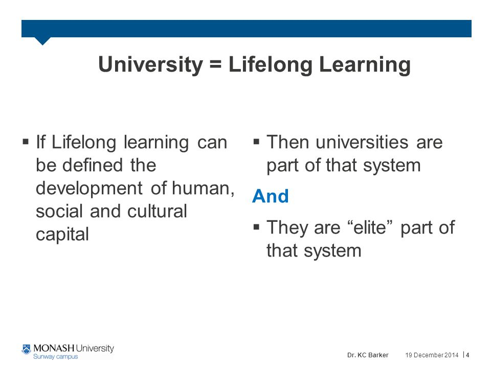 Potential Roles for Universities Devolution  Embed LLL in strategic and operational plans, e.g., –CPD for staff –Graduate attributes for students –ePortfolios of all forms of learning Evolution  Redesign university to be more learner-focused, e.g., –Flexible access –Accreditation of prior learning –Responsive curriculum 19 December 20145Dr.