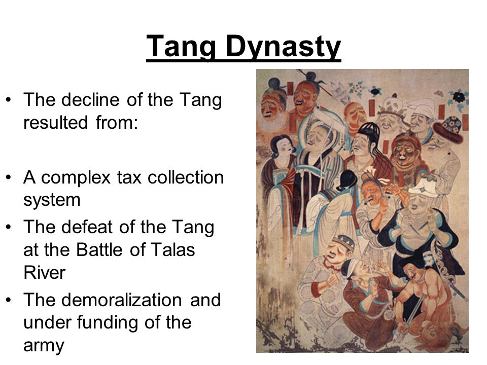 Tang Dynasty The decline of the Tang resulted from: A complex tax collection system The defeat of the Tang at the Battle of Talas River The demoraliza