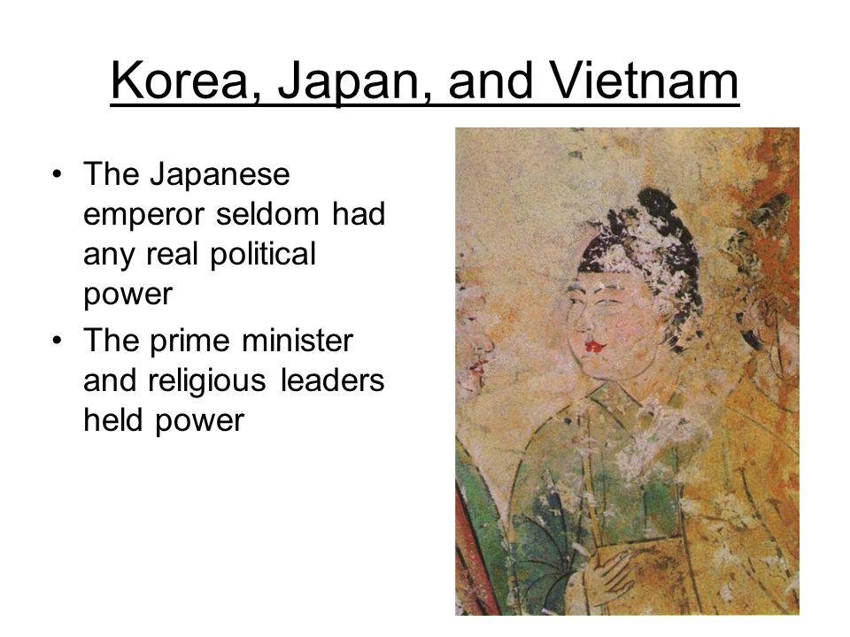 Korea, Japan, and Vietnam The Japanese emperor seldom had any real political power The prime minister and religious leaders held power