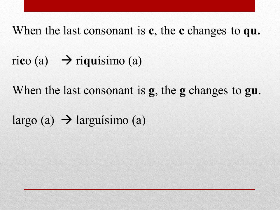 When the last consonant is c, the c changes to qu.