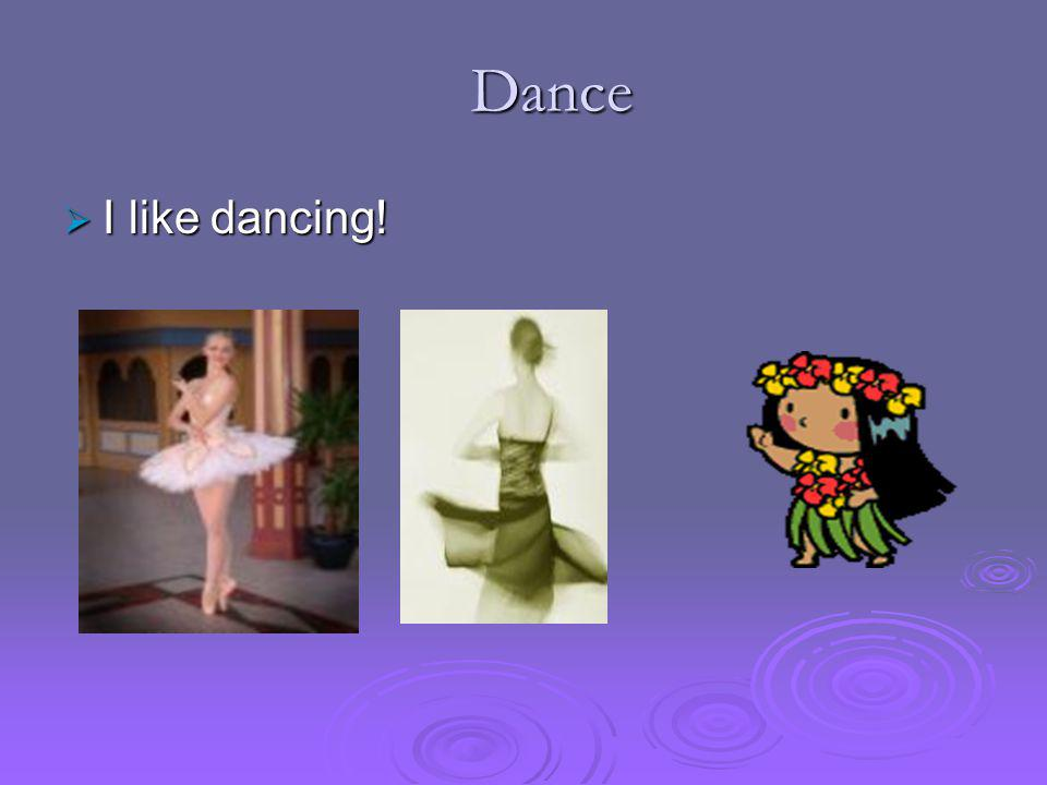  I like dancing! Dance