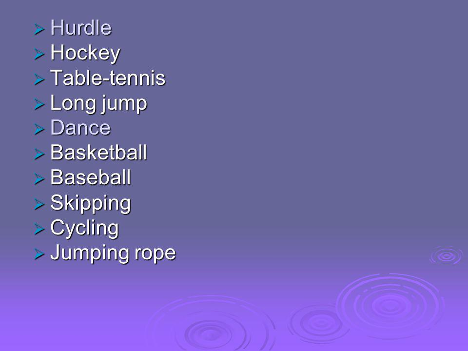  Hurdle  Hockey  Table-tennis  Long jump  Dance  Basketball  Baseball  Skipping  Cycling  Jumping rope