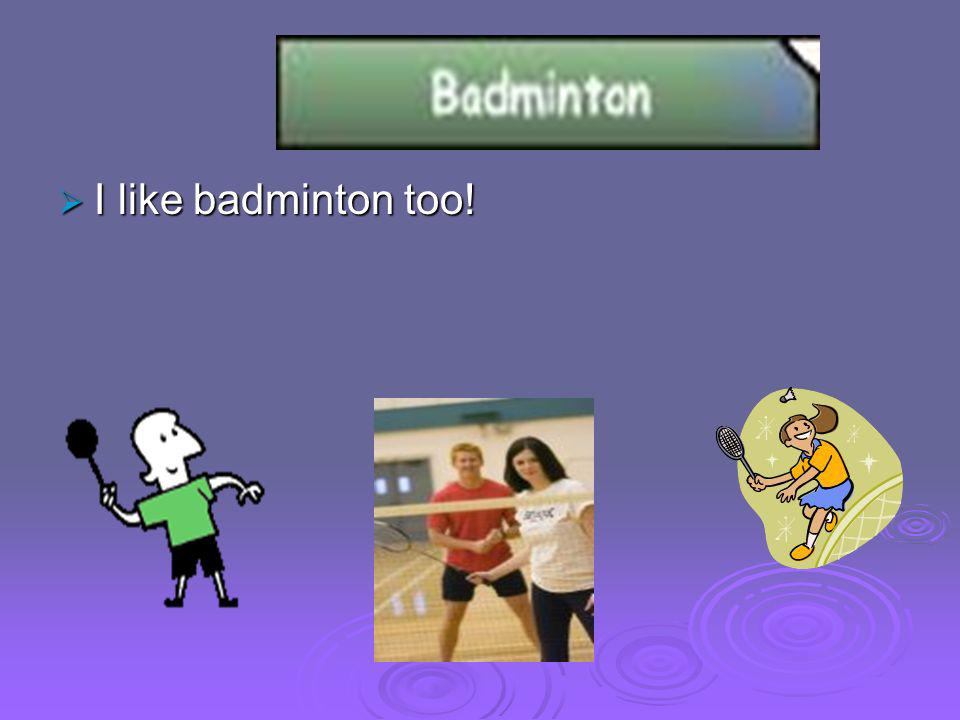  I like badminton too!
