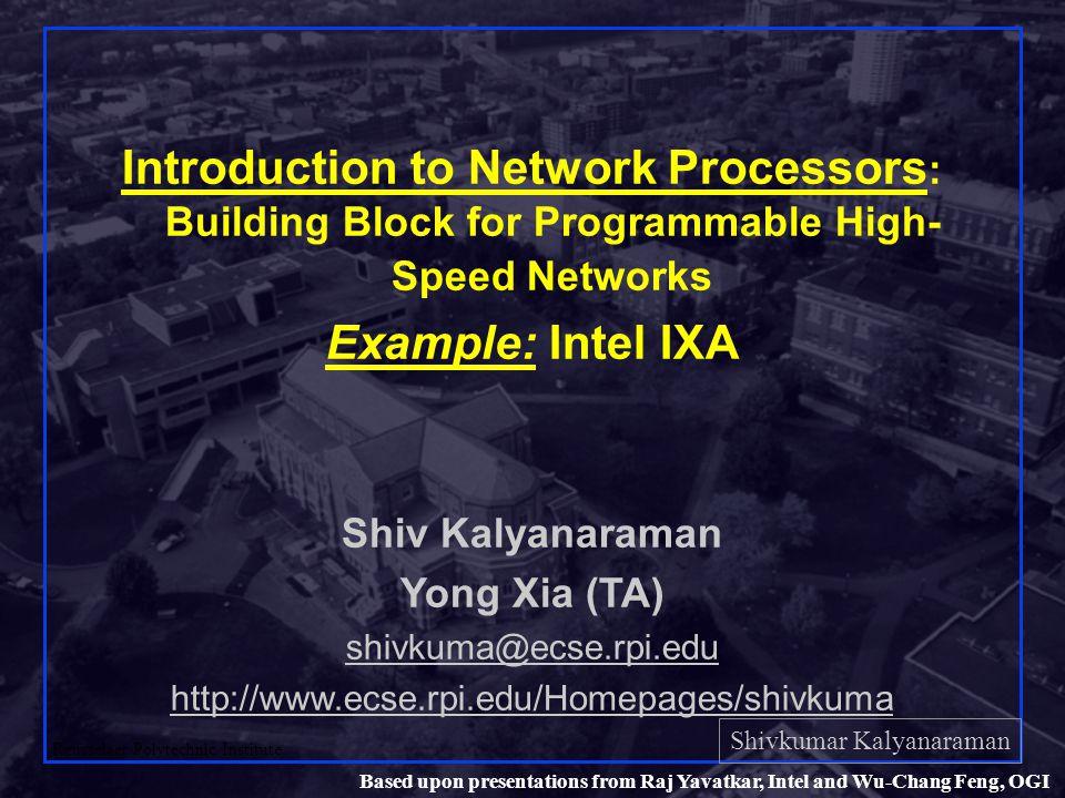 Shivkumar Kalyanaraman Rensselaer Polytechnic Institute 32 Based upon presentations from Raj Yavatkar, Intel and Wu-Chang Feng, OGI EXTRA SLIDES (optional)