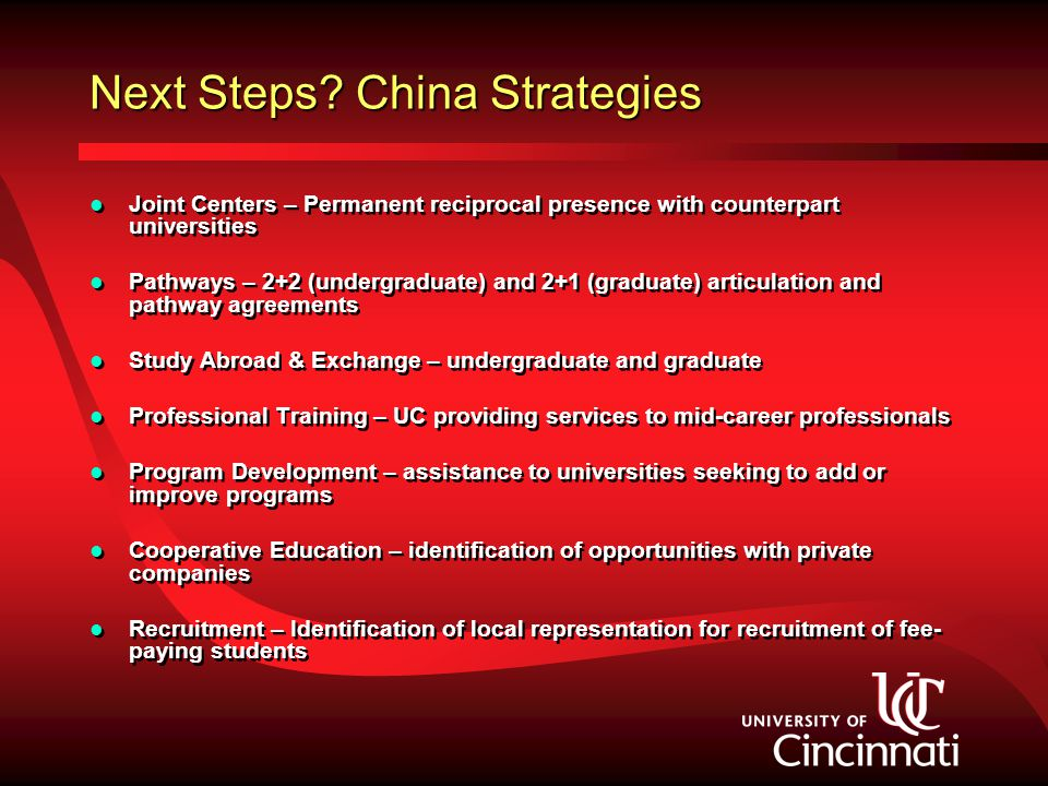 Next Steps? China Strategies Joint Centers – Permanent reciprocal presence with counterpart universities Pathways – 2+2 (undergraduate) and 2+1 (gradu