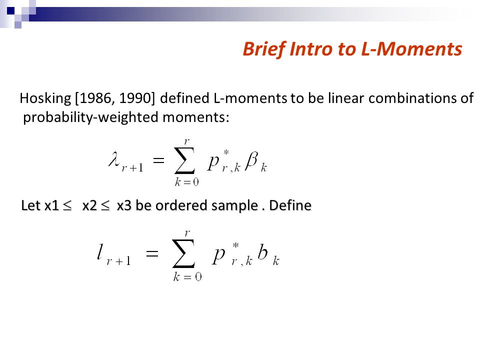 Brief Intro to L-Moments Hosking [1986, 1990] defined L-moments to be linear combinations of probability-weighted moments: Let x1  x2  x3 be ordered sample.