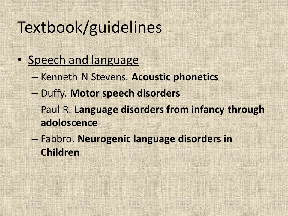 Textbook/guidelines Speech and language – Kenneth N Stevens.