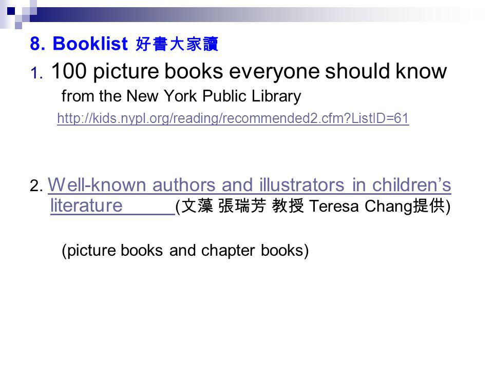 8. Booklist 好書大家讀 1. 100 picture books everyone should know from the New York Public Library http://kids.nypl.org/reading/recommended2.cfm?ListID=61 2