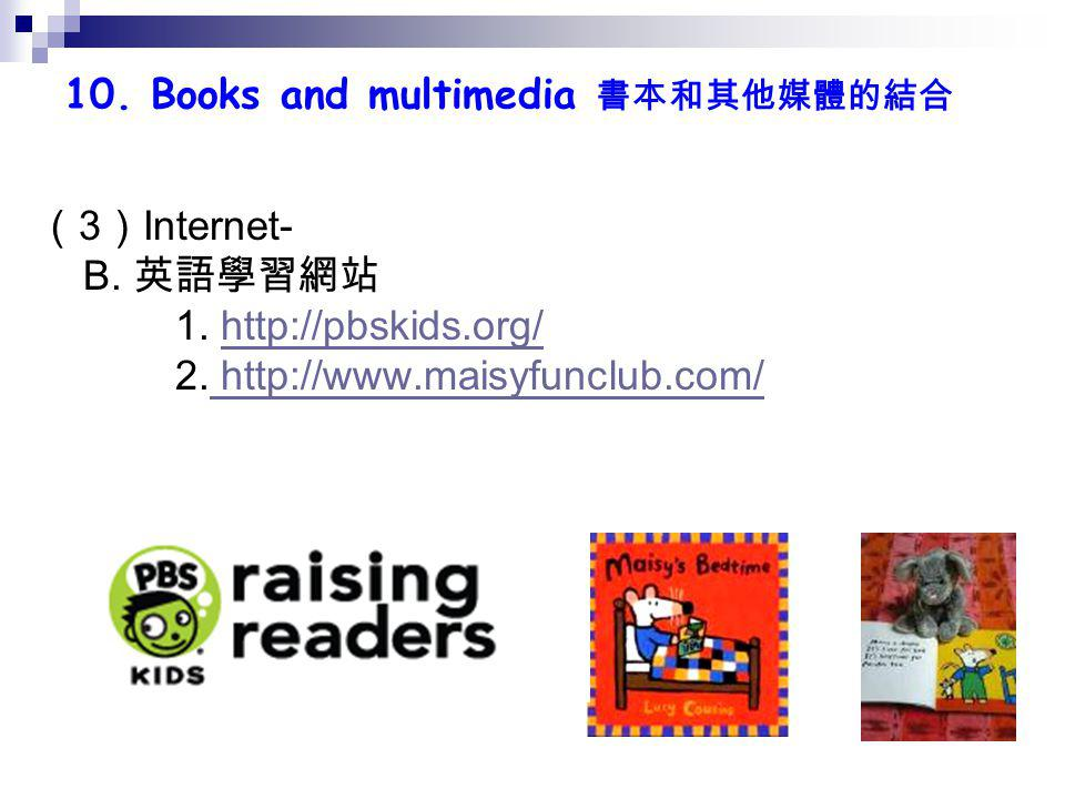 10. Books and multimedia 書本和其他媒體的結合 ( 3 ) Internet- B.
