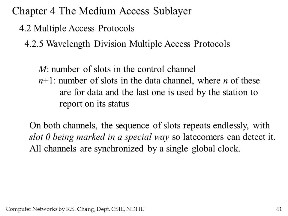 Computer Networks by R.S. Chang, Dept. CSIE, NDHU41 Chapter 4 The Medium Access Sublayer 4.2 Multiple Access Protocols 4.2.5 Wavelength Division Multi
