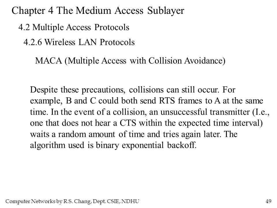 Computer Networks by R.S. Chang, Dept. CSIE, NDHU49 Chapter 4 The Medium Access Sublayer 4.2 Multiple Access Protocols 4.2.6 Wireless LAN Protocols MA