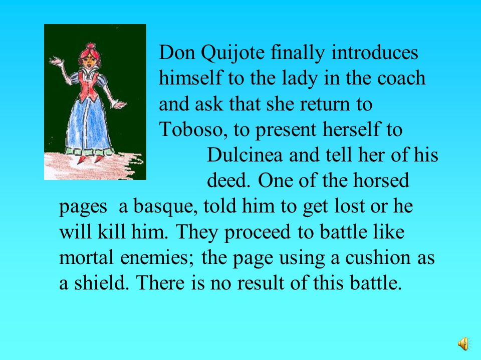 As they protest their innocence, Quijote loses his patience and uses his new lance (fashions from a tree branch) and rushes at them.