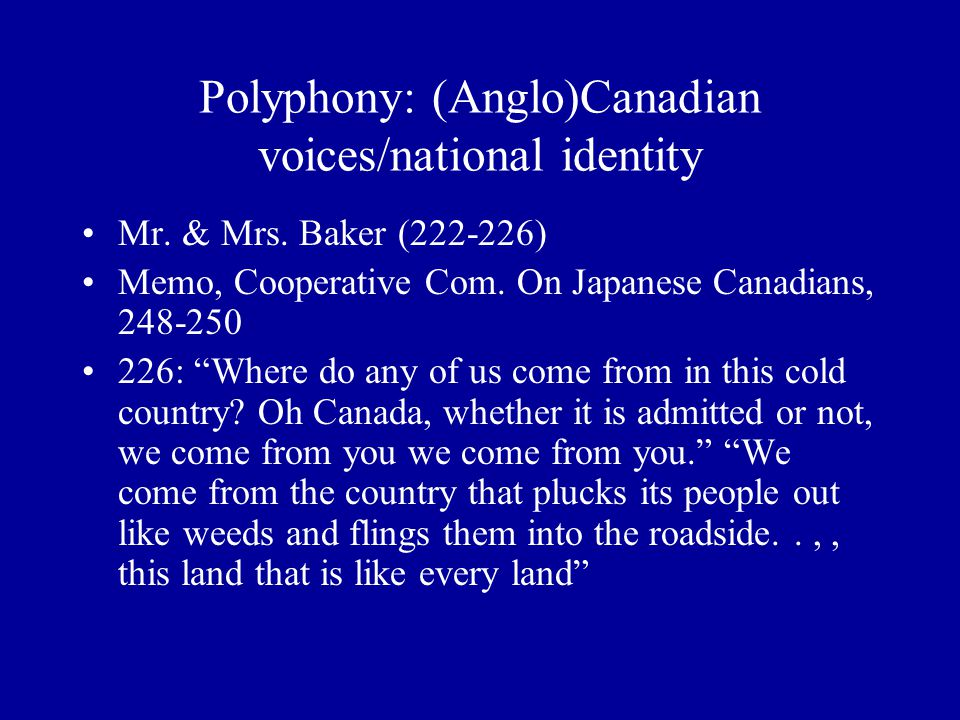 "Polyphony: (Anglo)Canadian voices/national identity Mr. & Mrs. Baker (222-226) Memo, Cooperative Com. On Japanese Canadians, 248-250 226: ""Where do an"