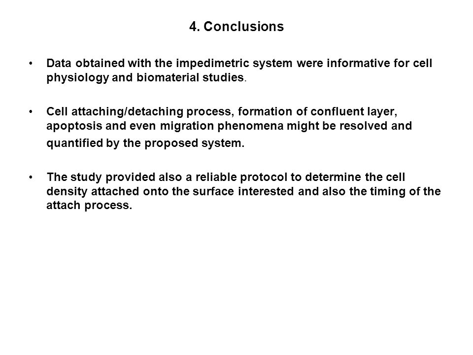 4. Conclusions Data obtained with the impedimetric system were informative for cell physiology and biomaterial studies. Cell attaching/detaching proce