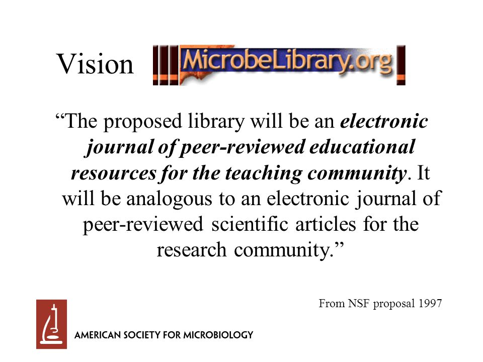 Vision The proposed library will be an electronic journal of peer-reviewed educational resources for the teaching community.