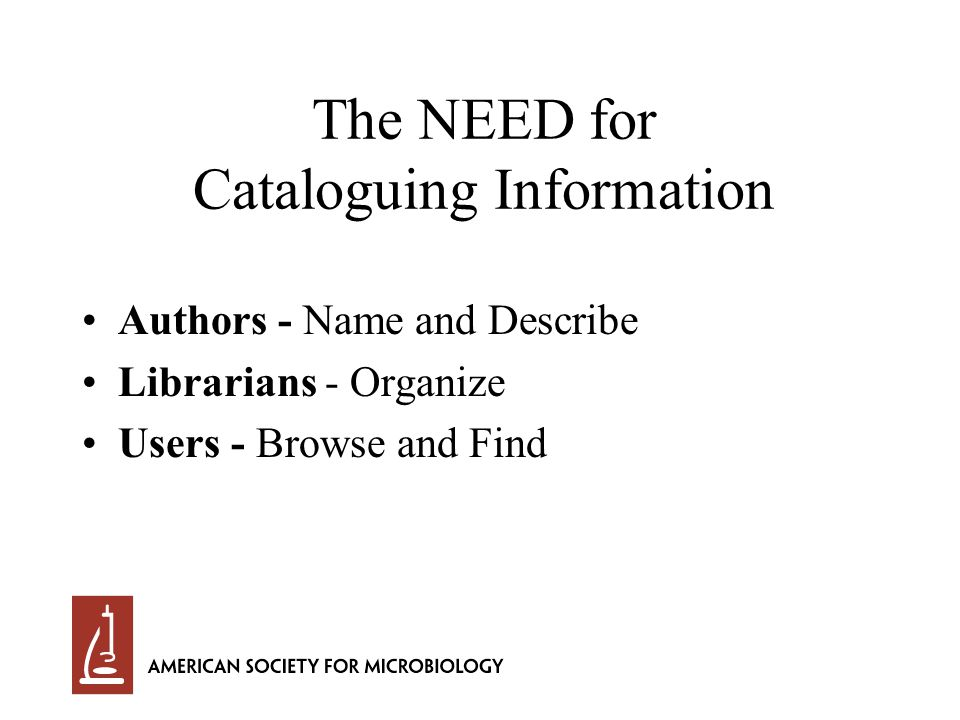 The NEED for Cataloguing Information Authors - Name and Describe Librarians - Organize Users - Browse and Find