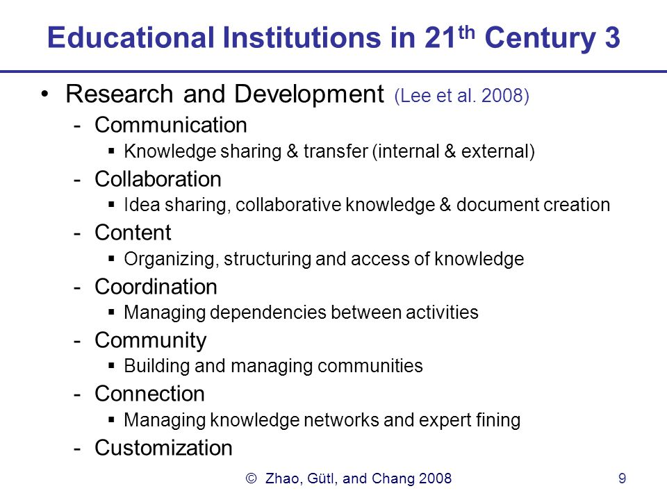 © Zhao, Gütl, and Chang 20089 Educational Institutions in 21 th Century 3 Research and Development (Lee et al.