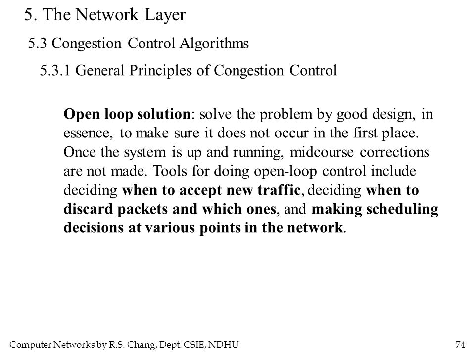 Computer Networks by R.S. Chang, Dept. CSIE, NDHU74 5. The Network Layer 5.3 Congestion Control Algorithms 5.3.1 General Principles of Congestion Cont